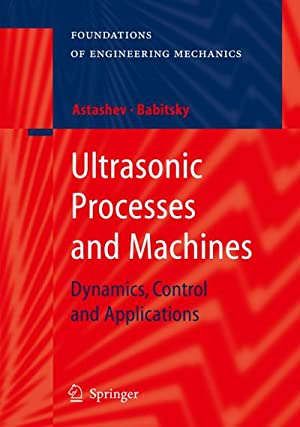 Ultrasonic Processes and Machines : Dynamics, Control and Applications: V. K. Astashev