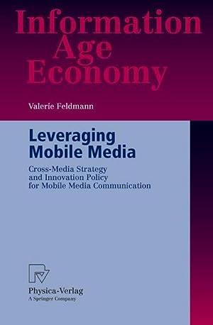 Leveraging Mobile Media : Cross-Media Strategy and: Valerie Feldmann