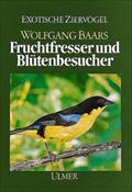 Fruchtfresser und Blütenbesucher. (Die Weichfresser, II): Wolfgang Baars