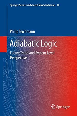 Adiabatic Logic : Future Trend and System: Philip Teichmann
