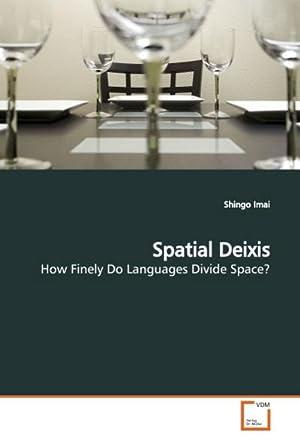Spatial Deixis : How Finely Do Languages: Shingo Imai