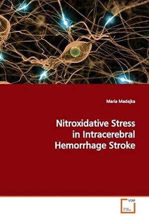 Nitroxidative Stress in Intracerebral Hemorrhage Stroke: Maria Madajka