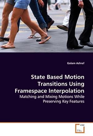 State Based Motion Transitions Using FramespaceInterpolation : Golam Ashraf