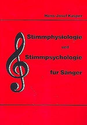 Stimmphysiologie und Stimmpsychologie für Sänger: Hans-Josef Kasper