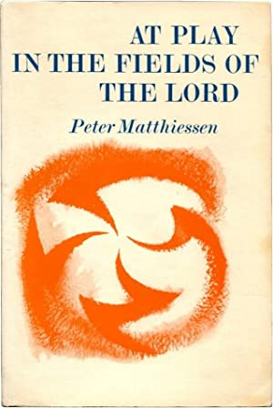 AT PLAY IN THE FIELDS OF THE LORD.: Matthiessen, Peter.