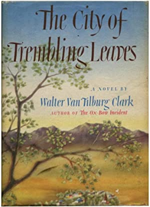 THE CITY OF TREMBLING LEAVES.: Clark, Walter Van Tilburg.