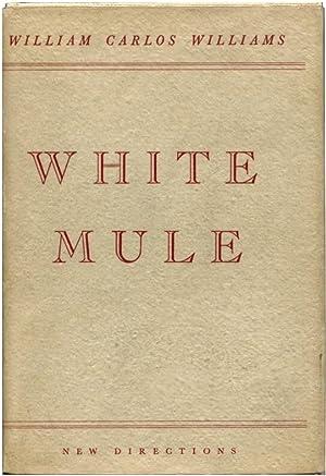 WHITE MULE.: Williams, William Carlos.