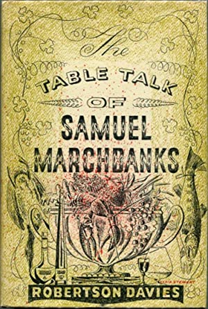 THE TABLE TALK OF SAMUEL MARCHBANKS.: Davies, Robertson.
