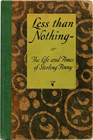 LESS THAN NOTHING - OR THE LIFE AND TIMES OF STERLING FINNEY.: White, E. B.)