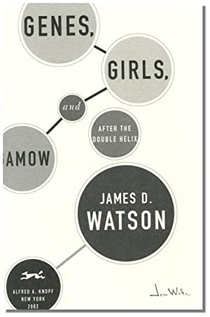 GENES, GIRLS, AND GAMOW: After the Double Helix.: Watson, James D.