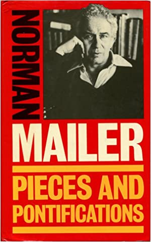 PIECES AND PONTIFICATIONS.: Mailer, Norman.