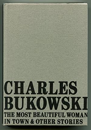 THE MOST BEAUTIFUL WOMAN IN TOWN; And Other Stories.: Bukowski, Charles.