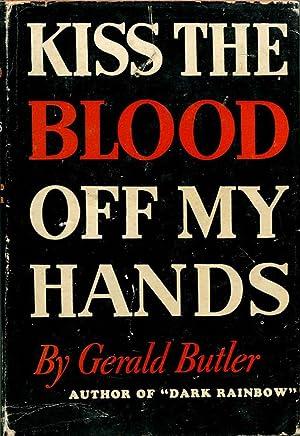 KISS THE BLOOD OFF MY HANDS.: Butler, Gerald.