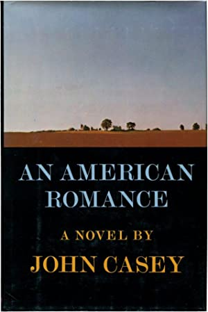 AN AMERICAN ROMANCE.: Casey, John.