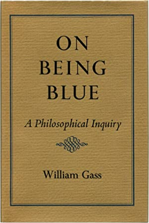 ON BEING BLUE A Philosophical Inquiry.: Gass, William H.