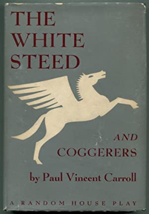 THE WHITE STEED AND COGGERERS.: Carroll, Paul Vincent.