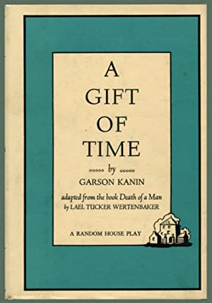 A GIFT OF TIME: A Play in Two Acts.: Kanin, Garson.