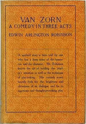 VAN ZORN: A Comedy in Three Acts.: Robinson, Edwin Arlington.