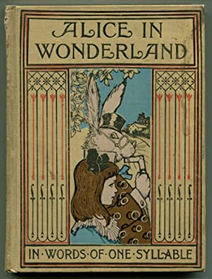 ALICE IN WONDERLAND: Retold In Words of One Syllable.: Carroll, Lewis). Mrs. J. C. Gorham.