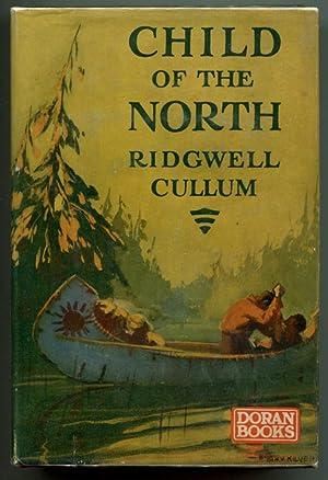 CHILD OF THE NORTH.: Cullum, Ridgwell.