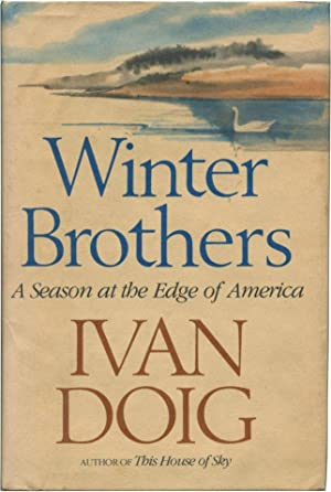 WINTER BROTHERS: A Season at the Edge of America.: Doig, Ivan.