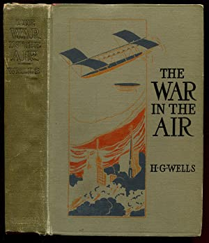 THE WAR IN THE AIR: And Particularly How Mr. Bert Smallways Fared While it Lasted