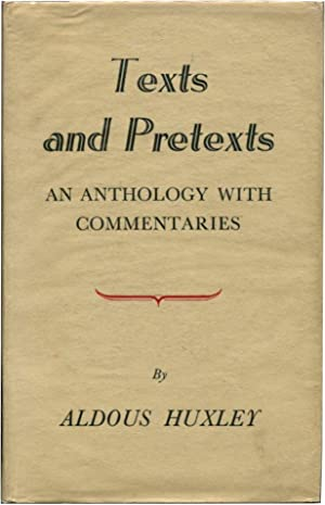 TEXTS & PRETEXTS: An Anthology with Commentaries.: Huxley, Aldous.