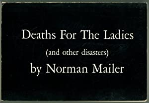 DEATHS FOR THE LADIES: And Other Disasters.: Mailer, Norman.