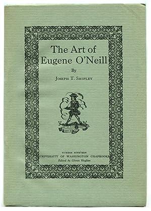 THE ART OF EUGENE O'NEILL.: O'Neill, Eugene). By Joseph T. Shipley.