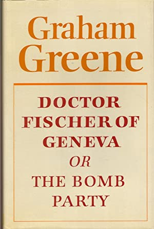 DOCTOR FISCHER OF GENEVA: Or, THE BOMB PARTY
