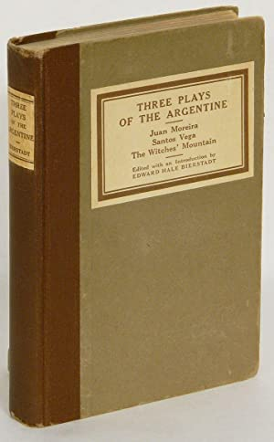 THREE PLAYS OF THE ARGENTINE: Juan Moreira: Bierstadt, Eward Hale,