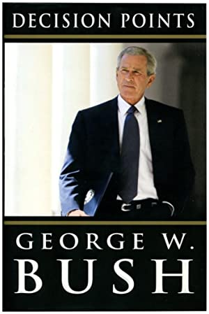 DECISION POINTS.: Bush, George W.