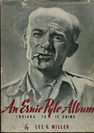 AN ERNIE PYLE ALBUM: Indiana to Ie Shima.: Miller, Lee G.