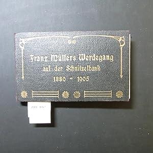 Franz Müllers Werdegang auf der Schnitzelbank 1880-1905