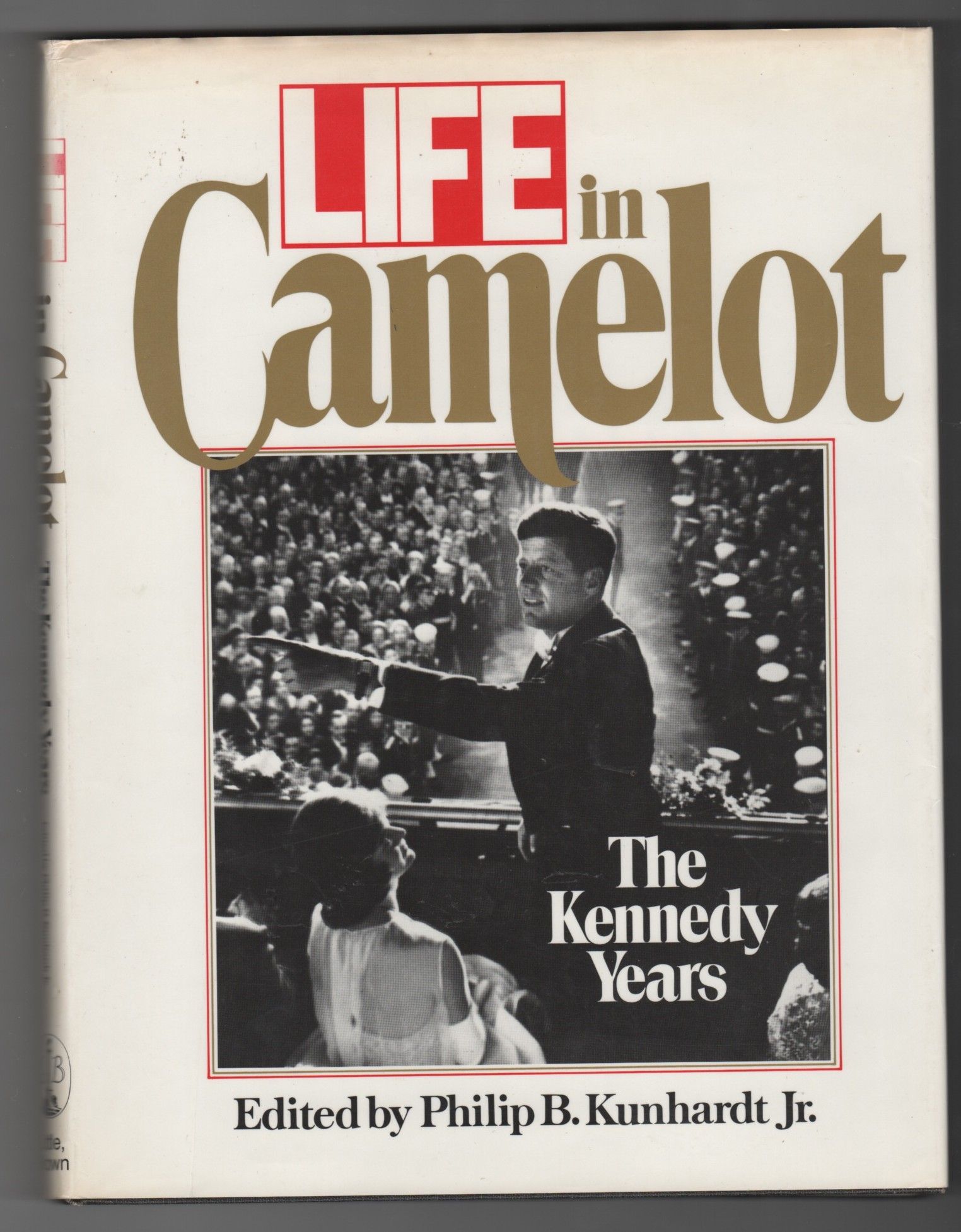 Life In Camelot The Kennedy Years: Kunhardt, Philip