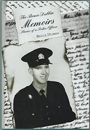 The Bruce Dubbin Memoirs ; Stories of a Police Officer