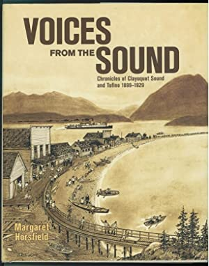 Voices from the Sound Chronicles of Clayoquot Sound and Tofino, 1899-1929