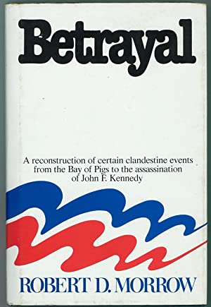Betrayal A reconstruction of certain clandestine events from the Bay of Pigs to the assassination...