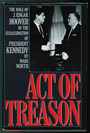 Act of Treason The Role of J. Edgar Hoover in the Assassination of President Kennedy