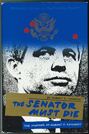 The Senator Must Die The Murder of Robert F Kennedy