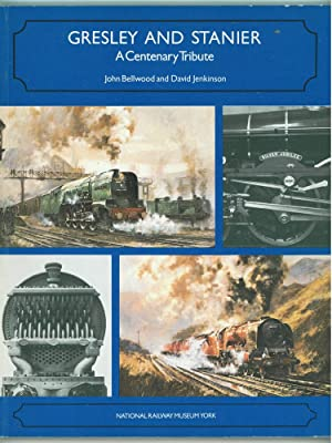 Gresley and Stanier A Centenary Tribute: Bellwood, John and