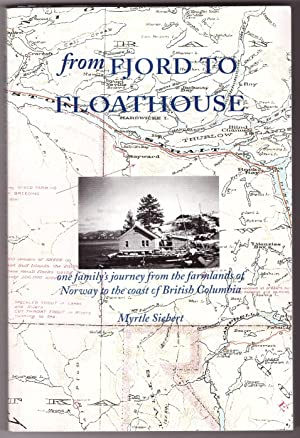 From Fjord to Floathouse One Family's Journey from the Farmlands of Norway to the Coast of Britis...