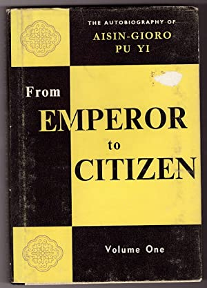 From Emperor to Citizen The autobiography of Aisin-Gioro Pu Yi, Volume one