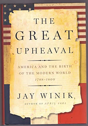 The Great Upheaval America and the Birth of the Modern World, 1788-1800