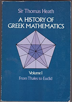 A History of Greek Mathematics, Vol. 1 From Thales to Euclid