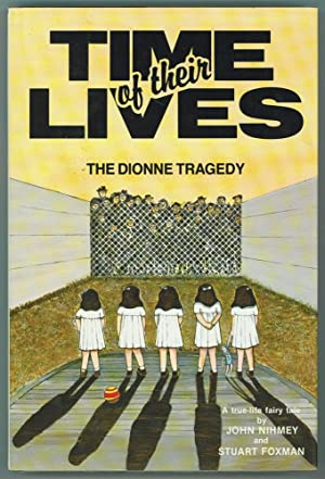 Time of Their Lives The Dionne Tragedy: Nihmey, John &