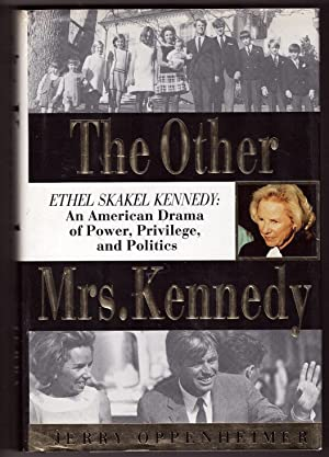 The Other Mrs. Kennedy Ethel Skakel Kennedy : An American Drama of Power, Privilege, and Politics
