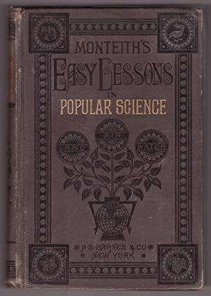 EASY LESSONS IN POPULAR SCIENCE AND HAND-BOOK: Monteith, James