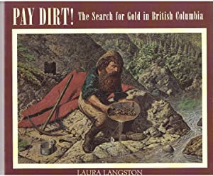 Pay Dirt The Search for Gold in British Columbia: Langston, Laura