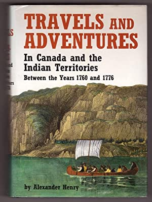 Travels & Adventures in Canada and the Indian Territories Between the Years 1760 and 1776 Parts I...